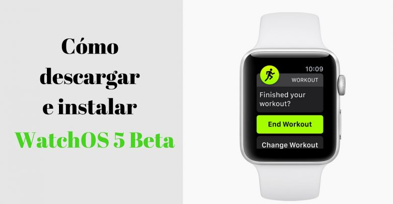 Tutorial para descargar e instalar watchOS 5 Beta en un Apple Watch.